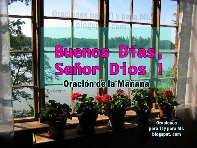 Oraciones para TI y para MÍ: * Buenos Días, Señor Dios (Oración de la Mañana)