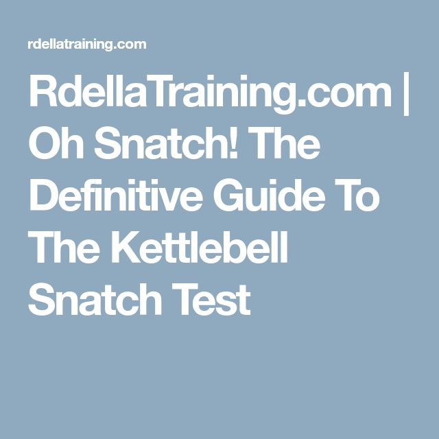 RdellaTraining.com | Oh Snatch! The Definitive Guide To The Kettlebell Snatch Test