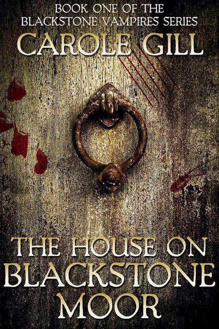 The Blackstone Vampires Book 1: The House On Blackstone Moor
