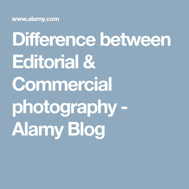 Difference between Editorial & Commercial photography - Alamy Blog