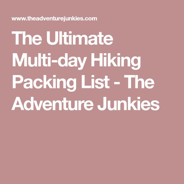 The Ultimate Multi-day Hiking Packing List - The Adventure Junkies