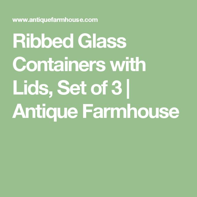 Ribbed Glass Containers with Lids, Set of 3 | Antique Farmhouse