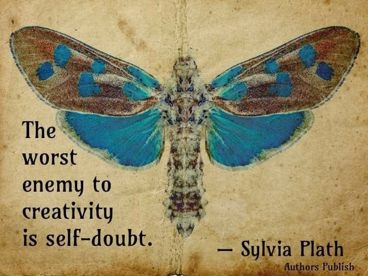 The worst enemy to creativity is self doubt - Sylvia Plath