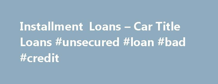 Installment Loans – Car Title Loans #unsecured #loan #bad #credit http://nef2.com/installment-loans-car-title-loans-unsecured-loan-bad-credit/  #online payday loans # Installment Loans Installment Loans Our loan product has superior terms over payday loan companies, giving Dollar Loan Center Locations Disclaimers Dollar Loan Center utilizes traditional credit checks as part of the signature loan approval process only. Also, Dollar Loan Center may, at their discretion, verify application…