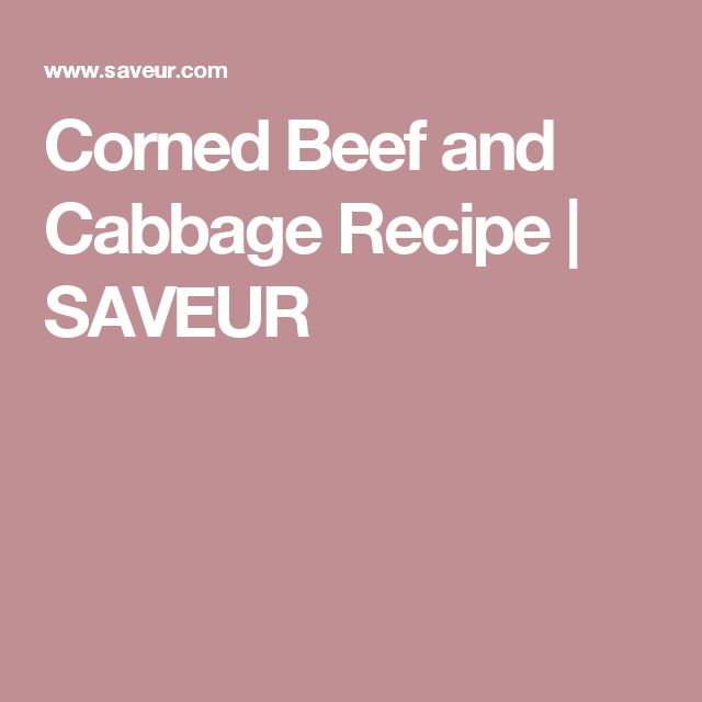 Corned Beef and Cabbage Recipe | SAVEUR
