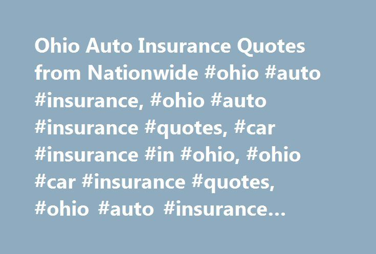 Ohio Auto Insurance Quotes from Nationwide #ohio #auto #insurance, #ohio #auto #insurance #quotes, #car #insurance #in #ohio, #ohio #car #insurance #quotes, #ohio #auto #insurance #company http://indiana.remmont.com/ohio-auto-insurance-quotes-from-nationwide-ohio-auto-insurance-ohio-auto-insurance-quotes-car-insurance-in-ohio-ohio-car-insurance-quotes-ohio-auto-insurance-company/  # Ohio Auto Insurance Ohio Links Whether you're driving along the shores of Lake Erie, the banks of the Ohio…