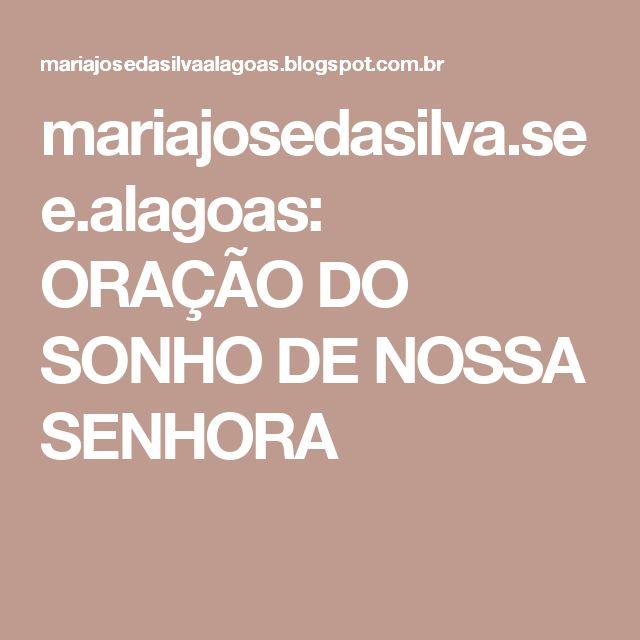 mariajosedasilva.see.alagoas: ORAÇÃO DO SONHO DE NOSSA SENHORA