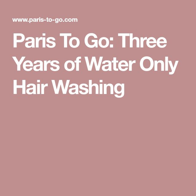 Paris To Go: Three Years of Water Only Hair Washing