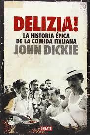 Delizia! : la historia épica de la comida italiana / John Dickie ; traducción de…
