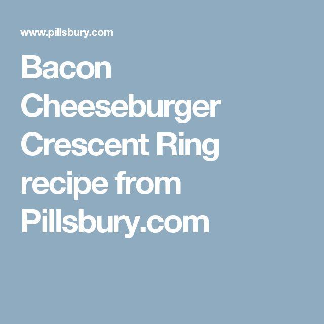 Bacon Cheeseburger Crescent Ring recipe from Pillsbury.com