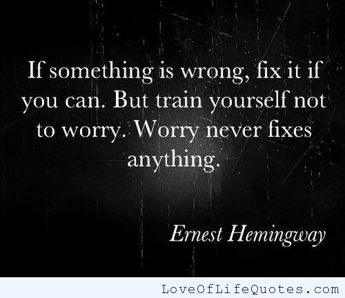 Ernest Hemingway quote on worrying - http://www.loveoflifequotes.com/inspirational/ernest-hemingway-quote-on-worrying/