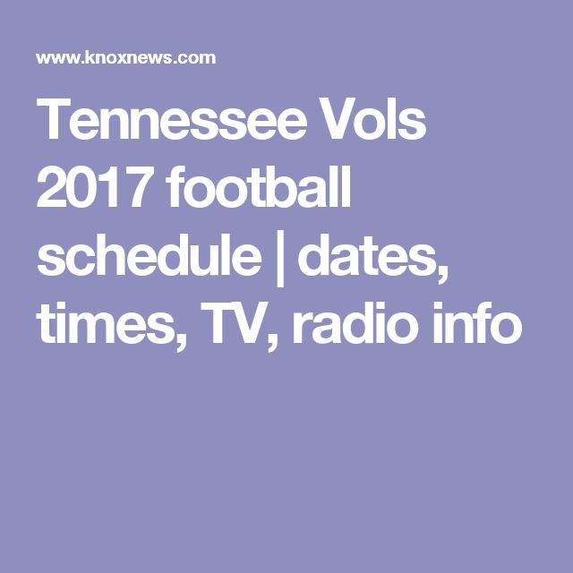 Tennessee Vols 2017 football schedule | dates, times, TV, radio info