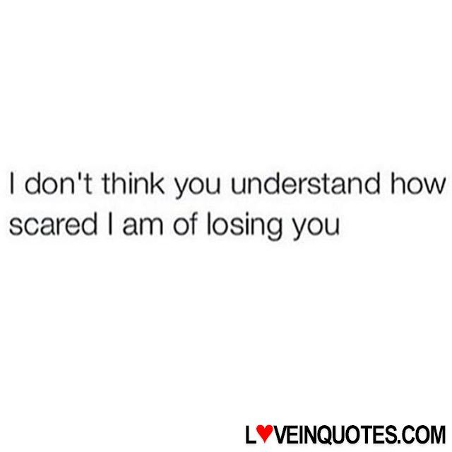 https://loveinquotes.com/i-dont-think-you-understand-howscared-i-am-of-losing-you-4/ I don't think you understand how scared I am of losing you