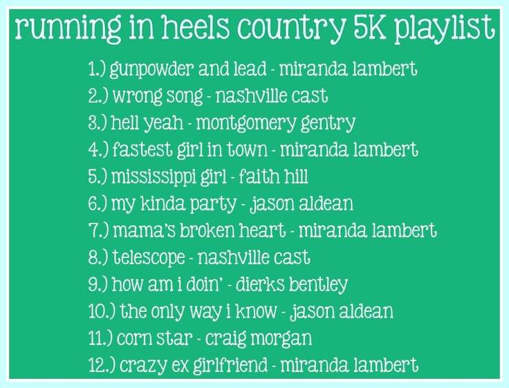Country 5K Playlist via Running In Heels @Allison Borden, I don't know these but made me think of you :)