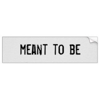 Meant to be Quote Inspirational Wisdom Bumper Sticker