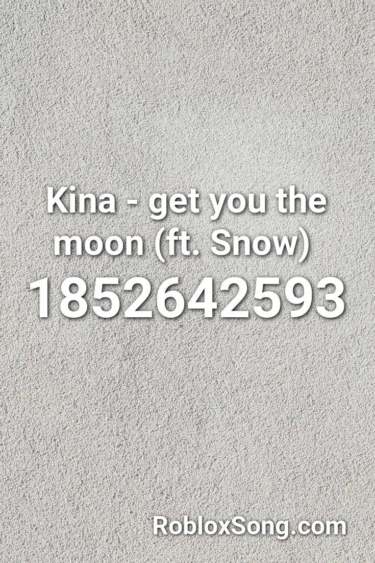Kina Get You The Moon Ft Snow Roblox Id Roblox Music Codes