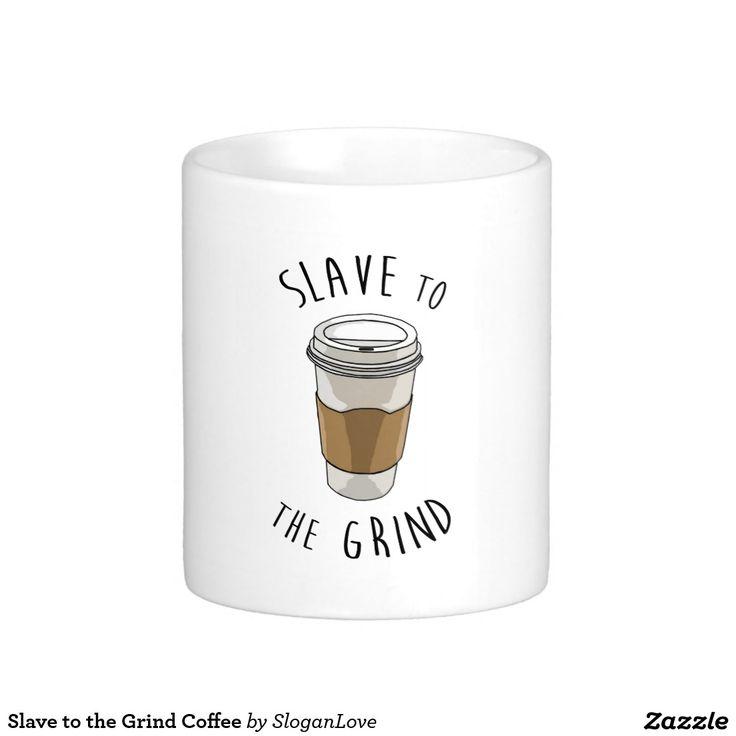 Slave to the Grind Coffee Basic White Mug
