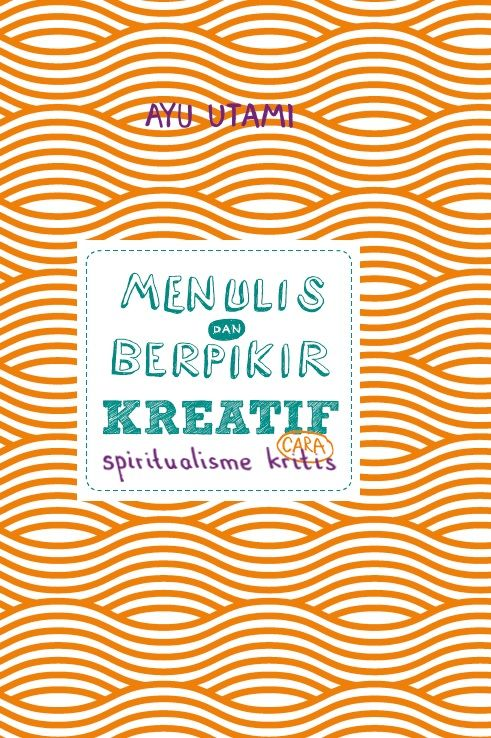 Menulis dan Berpikir Kreatif by Ayu Utami. Published on 29 June 2015.