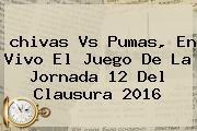http://tecnoautos.com/wp-content/uploads/imagenes/tendencias/thumbs/chivas-vs-pumas-en-vivo-el-juego-de-la-jornada-12-del-clausura-2016.jpg Chivas Vs Pumas 2016. chivas vs pumas, en vivo el juego de la jornada 12 del clausura 2016, Enlaces, Imágenes, Videos y Tweets - http://tecnoautos.com/actualidad/chivas-vs-pumas-2016-chivas-vs-pumas-en-vivo-el-juego-de-la-jornada-12-del-clausura-2016/
