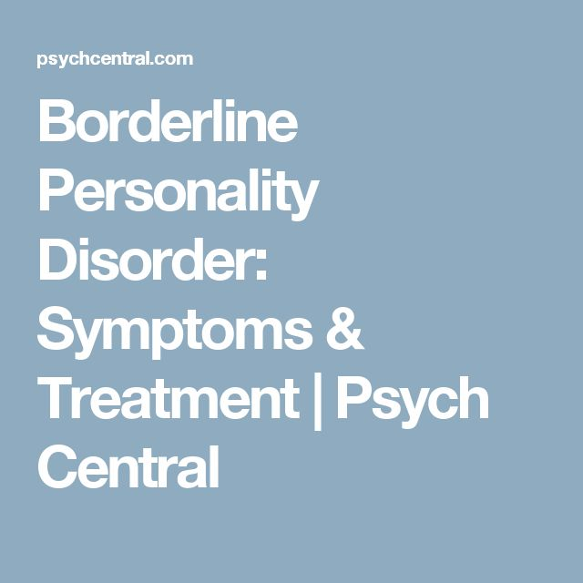 Borderline Personality Disorder: Symptoms & Treatment | Psych Central