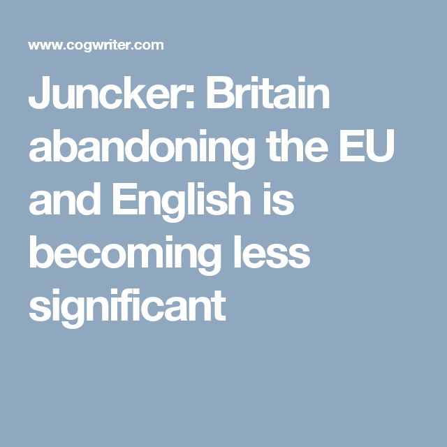 Juncker: Britain abandoning the EU and English is becoming less significant