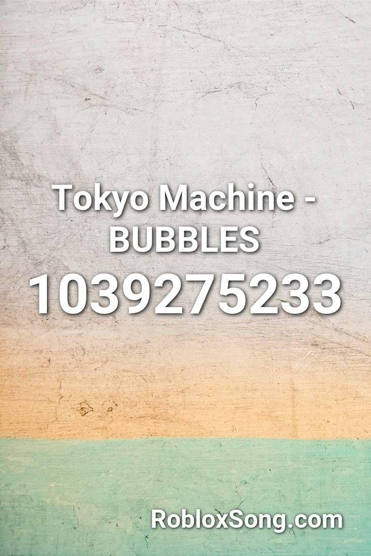 Tokyo Machine Bubbles Roblox Id Roblox Music Codes In 2020