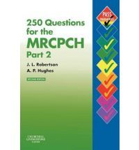 250 Questions for the MRCPCH Part 2 (Churchill's [Check] Pass Paediatrics)