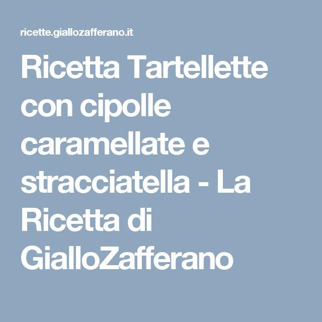 Ricetta Tartellette con cipolle caramellate e stracciatella - La Ricetta di GialloZafferano
