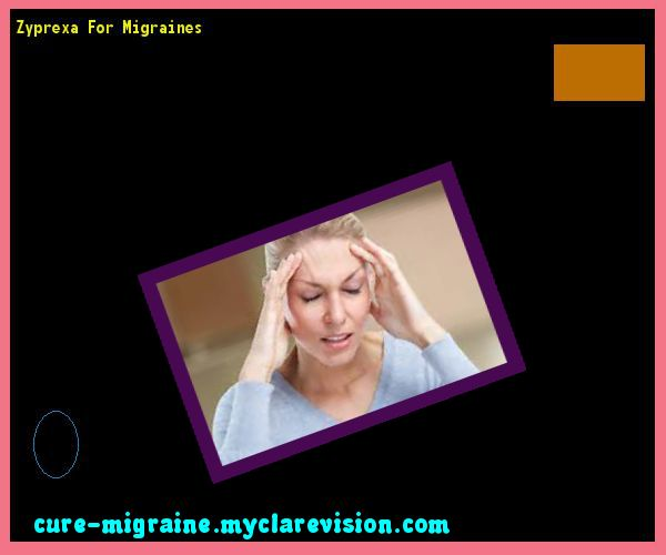 Zyprexa For Migraines 203516 - Cure Migraine