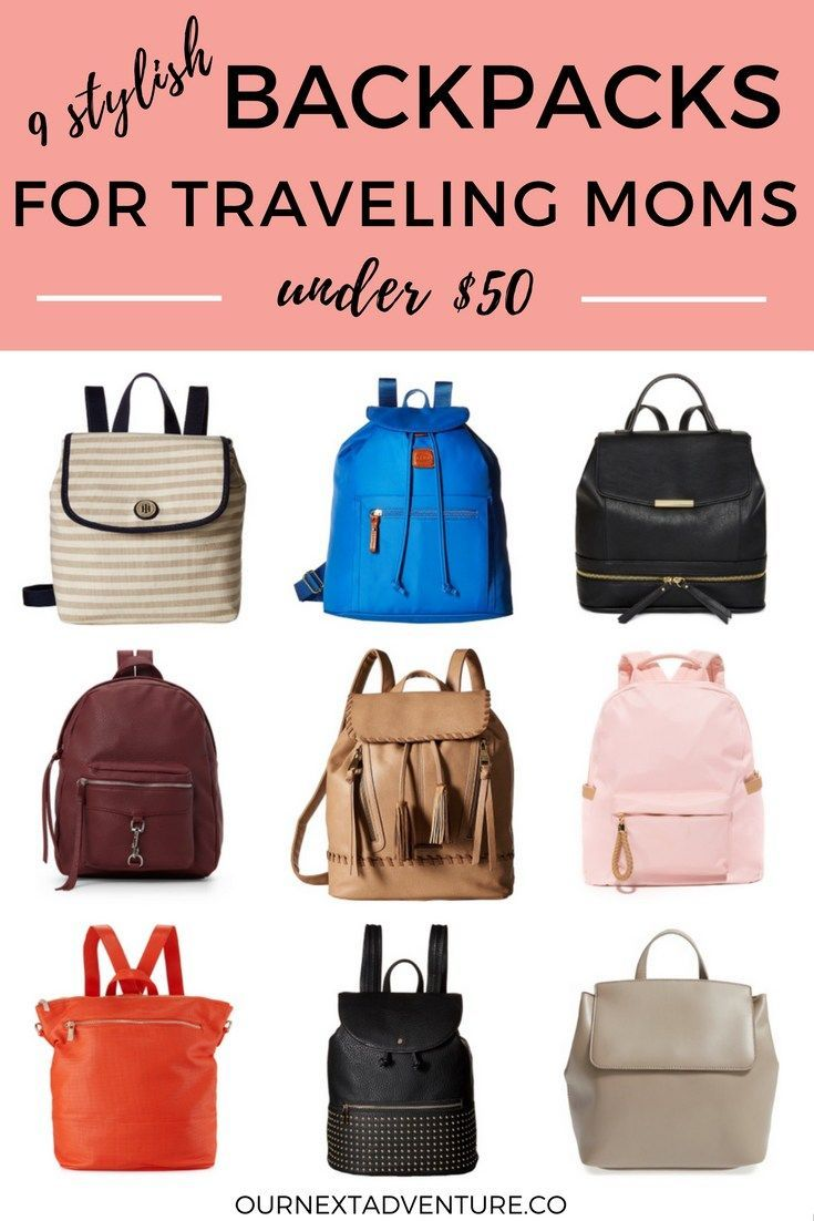 Affordable, Stylish Backpacks for the Traveling Mom (all under $50!)   Mom Carry On   Travel with Kids