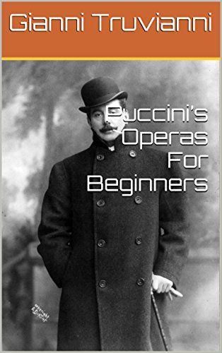 Puccini's Operas For Beginners by Gianni Truvianni http://www.amazon.com/dp/B01A21K1GY/ref=cm_sw_r_pi_dp_-uqbxb1YC601C