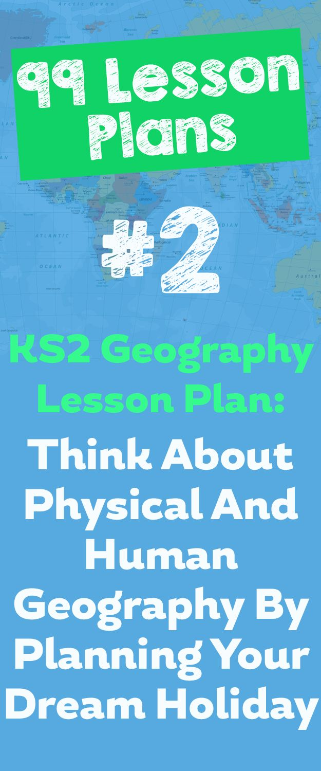 99 Lesson Plans #2 – Plan your dream holiday to explore physical and human geography in KS2