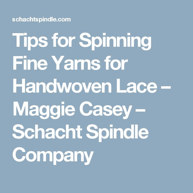 Tips for Spinning Fine Yarns for Handwoven Lace – Maggie Casey – Schacht Spindle Company