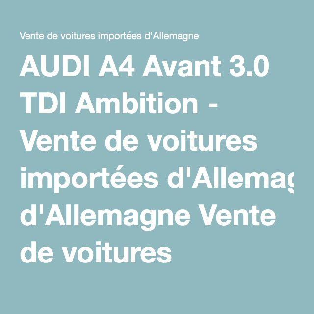AUDI A4 Avant 3.0 TDI Ambition - Vente de voitures importées d'Allemagne Vente de voitures importées d'Allemagne