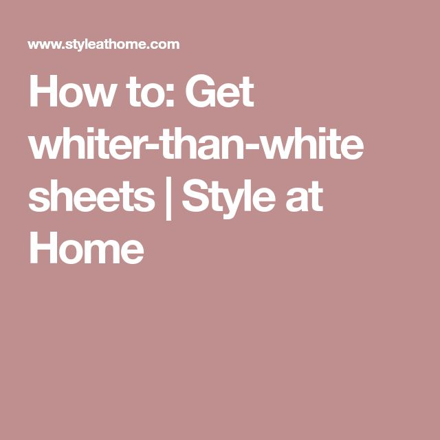 How to: Get whiter-than-white sheets | Style at Home