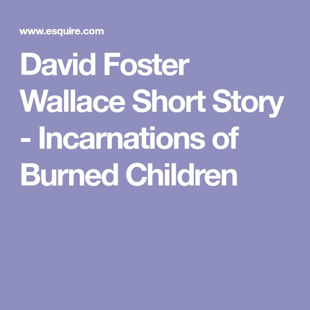 David Foster Wallace Short Story - Incarnations of Burned Children