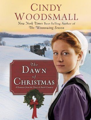 The Dawn of Christmas: A Romance from the Heart of Amish Country by Cindy Woodsmall -- My Rating: 4 stars