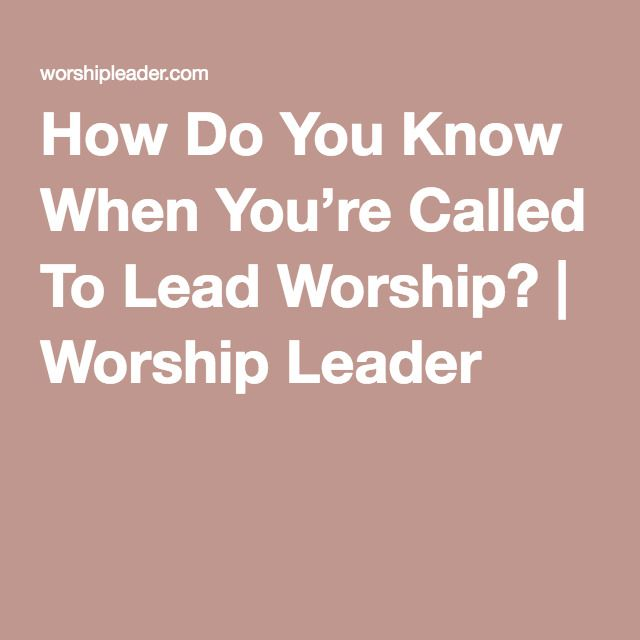 How Do You Know When You're Called To Lead Worship? | Worship Leader