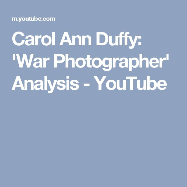 Carol Ann Duffy: 'War Photographer' Analysis - YouTube
