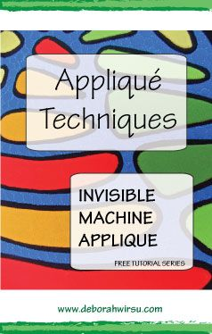 Learn invisible machine applique in this free tutorial from Deborah Wirsu Textile Artist. Part of the Appliqué Techniques series of machine appliqué tutorials.