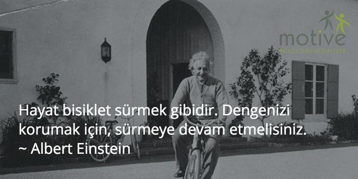 Hayat bisiklet sürmek gibidir. Dengenizi korumak için, sürmeye devam etmelisiniz. ~ Albert Einstein