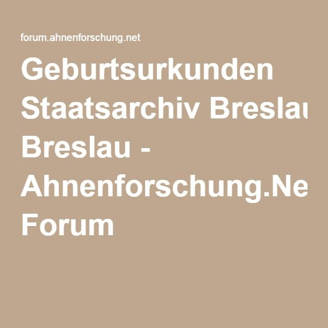 Geburtsurkunden Staatsarchiv Breslau - Ahnenforschung.Net Forum