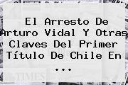 http://tecnoautos.com/wp-content/uploads/imagenes/tendencias/thumbs/el-arresto-de-arturo-vidal-y-otras-claves-del-primer-titulo-de-chile-en.jpg Arturo Vidal. El arresto de Arturo Vidal y otras claves del primer título de Chile en ..., Enlaces, Imágenes, Videos y Tweets - http://tecnoautos.com/actualidad/arturo-vidal-el-arresto-de-arturo-vidal-y-otras-claves-del-primer-titulo-de-chile-en/