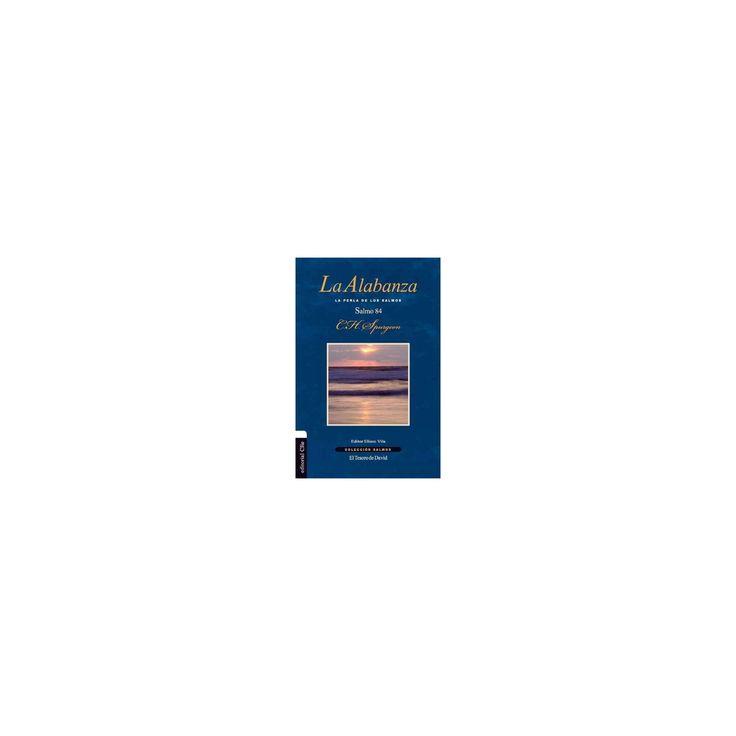 La alabanza/ Praise : La Perla De Los Salmos, Salmo 84/ Pearl of Psalm, Psalm 84 (Paperback) (C. H.