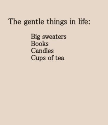 Gentle things. My favorite things.