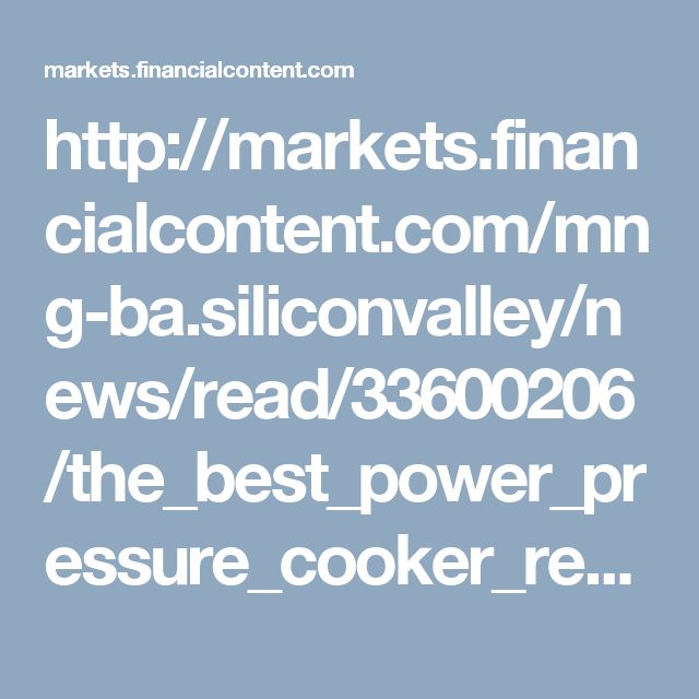 http://markets.financialcontent.com/mng-ba.siliconvalley/news/read/33600206/the_best_power_pressure_cooker_reviews_center_website_launched