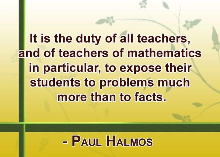 It is the duty of all teachers, and of teachers of mathematics in particular, to expose their students to problems much more than to facts. #MathQuotes #Math http://www.mathfilefoldergames.com/math-cafe/math-quotes/