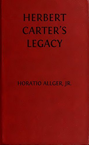 Herbert Carter's Legacy (Illustrated Edition): or The Inventor's Son (Classic Fiction for Young Adults Book 111) by [Alger Jr., Horatio]