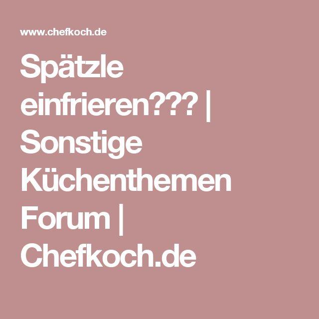 Spätzle einfrieren??? | Sonstige Küchenthemen Forum | Chefkoch.de