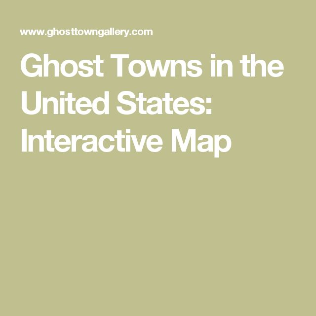 Ghost Towns in the United States: Interactive Map
